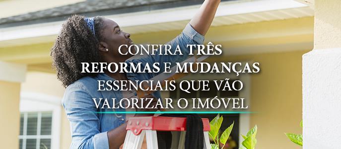 Imagem Confira três reformas e mudanças essenciais que vão valorizar o imóvel