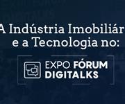 Imagem Indústria Imobiliária e a Tecnologia no Expo Fórum Digitalks