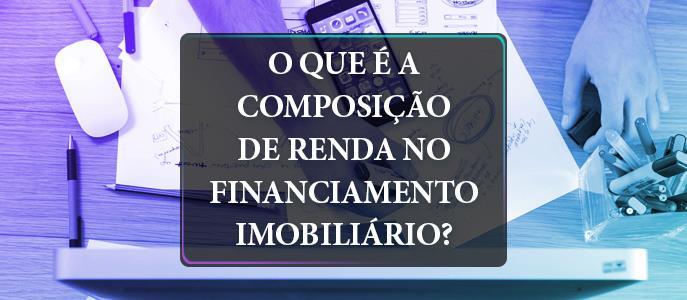 Imagem O que é a composição de renda no financiamento imobiliário?