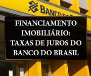 Imagem Financiamento Imobiliário: taxas de juros do Banco do Brasil