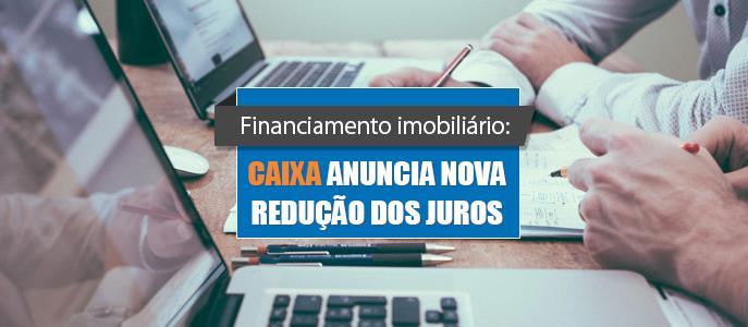 Imagem Financiamento Imobiliário: Caixa anuncia nova redução dos juros