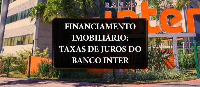 Imagem Financiamento Imobiliário: taxas de juros do Banco Inter