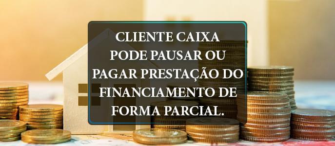 Imagem Caixa anuncia possibilidade de pagamento parcial da prestação do financiamento