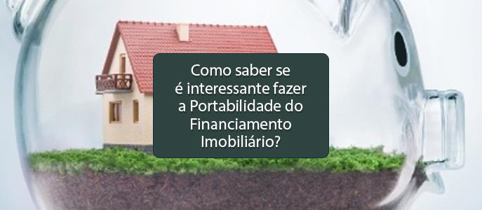 Imagem Como saber se é interessante fazer a Portabilidade do Financiamento Imobiliário?