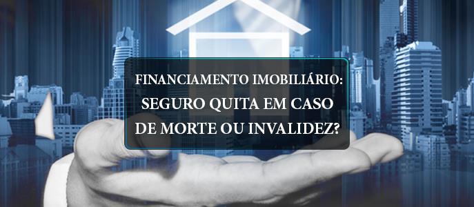 Imagem Seguro quita financiamento imobiliário em caso de morte ou invalidez?