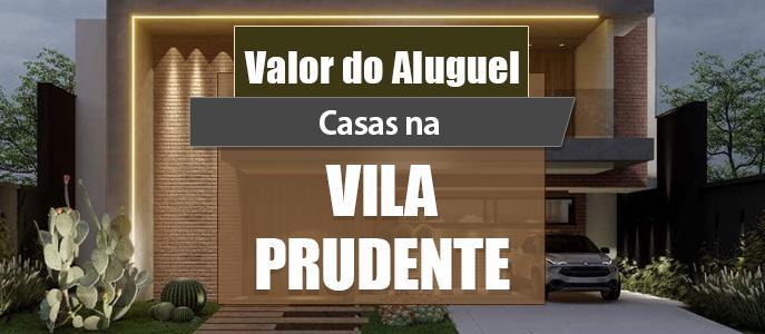 Imagem Qual o valor do Aluguel das Casas na Vila Prudente?