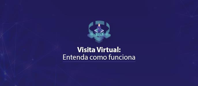 Imagem Como funciona a Visita Virtual?