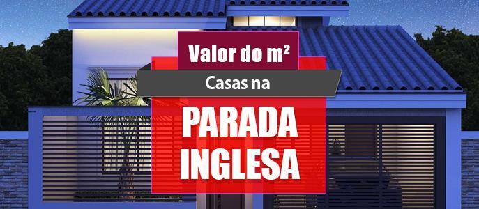 Imagem Qual o valor do metro quadrado das Casas na Parada Inglesa?