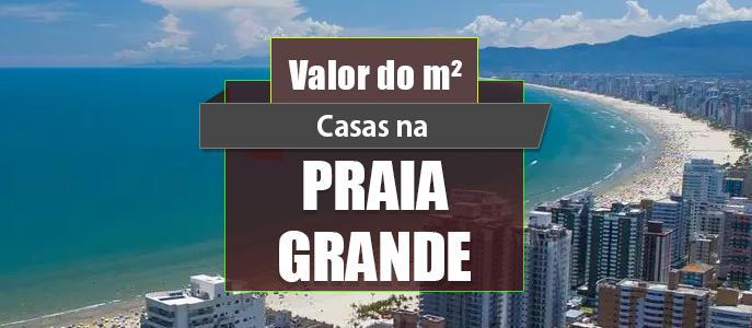 Imagem Qual o valor do metro quadrado das Casas na Praia Grande?