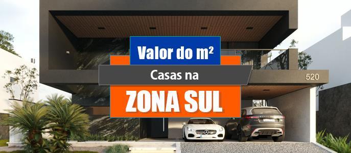 Imagem Qual o valor do metro quadrado das Casas na Zona Sul?