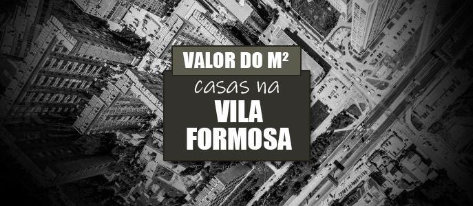 Imagem Qual o valor do metro quadrado das Casas na Vila Formosa?