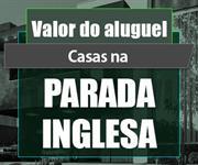 Imagem Qual o valor do Aluguel de Casas na Parada Inglesa?