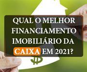 Imagem Qual é o melhor Financiamento Imobiliário da Caixa em 2021?