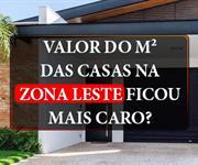 Imagem O valor do metro quadrado das casas na Zona Leste ficou mais caro?