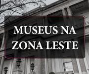 Imagem Conheça os museus da Zona Leste
