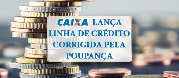 Imagem Caixa lança linha de crédito corrigida pela Poupança